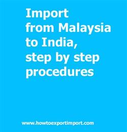 Import from Malaysia to India, step by step procedures