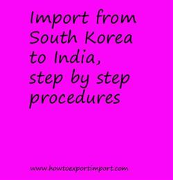 Import from South Korea to India, step by step procedures