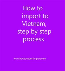 How to import to Vietnam, step by step process