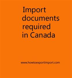 Import documents required in Canada