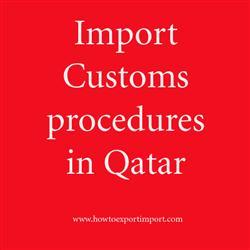 Import Customs procedures in Qatar