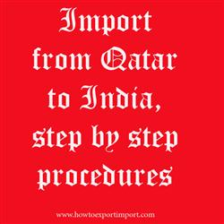 Import from Qatar to India, step by step procedures