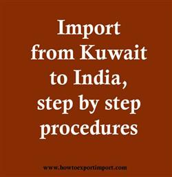 Import from Kuwait to India, step by step procedures
