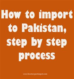 How to import to Pakistan, step by step process